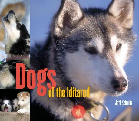 Dogs of the Iditarod By Schultz, Jeff